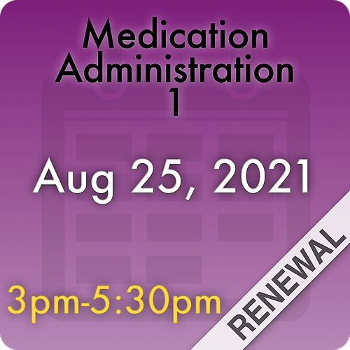 210825MC1R Medication Administration 1 Renewal: Aug 25, 2021, 3:00pm-5:30pm