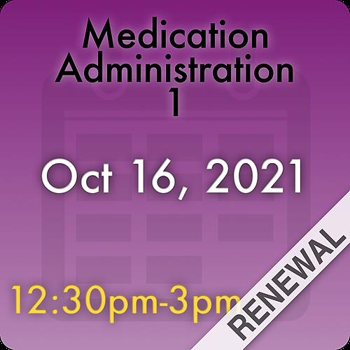 211016MC1R Medication Administration 1 Renewal: Oct 16, 2021, 12:30pm-3:00pm