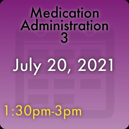 210720MC3 Medication Administration 3: July 20, 2021, 1:30pm-3:00pm