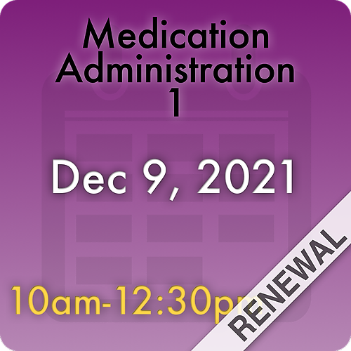 211209MC1R Medication Administration 1 Renewal: Dec 9, 2021, 10:00am-12:30pm