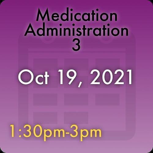 211019MC3 Medication Administration 3: Oct 19, 2021, 1:30pm-3:00pm