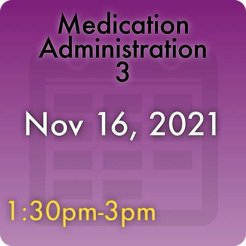 211116MC3 Medication Administration 3: Nov 16, 2021, 1:30pm-3:00pm