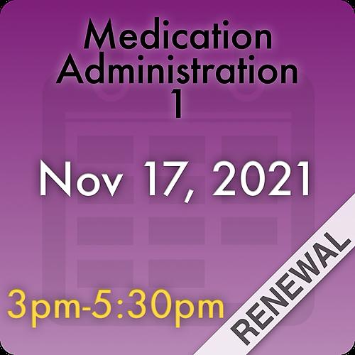 211117MC1R Medication Administration 1 Renewal: Nov 17, 2021, 3:00pm-5:30pm