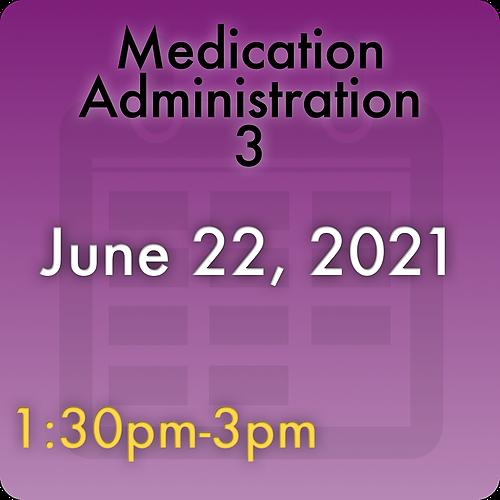 210622MC3 Medication Administration 3: June 22, 2021, 1:30pm-3:00pm