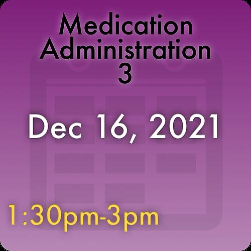 211216MC3 Medication Administration 3: Dec 16, 2021, 1:30pm-3:00pm