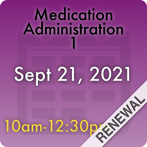 210921MC1R Medication Administration 1 Renewal: Sept 21, 2021, 10:00am-12:30pm