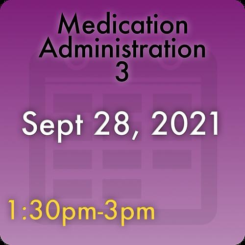 210928MC3 Medication Administration 3: Sept 28, 2021, 1:30pm-3:00pm
