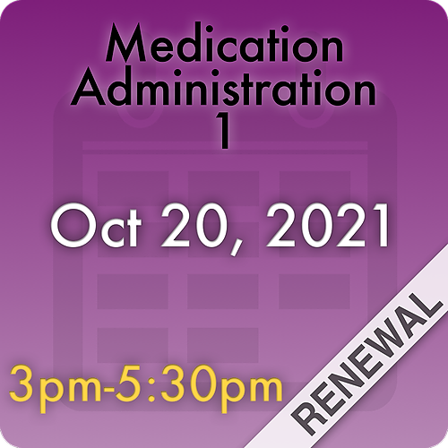 211020MC1R Medication Administration 1 Renewal: Oct 20, 2021, 3:00pm-5:30pm